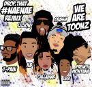 WE ARE TOONZ-NAE NAE REMIX FEAT LIL JON FRENCH MONTANA T PAIN