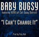 BABY BUGSY FEAT YUNG (OF CALI SWAG DISTRICT) - THE I CANT CHANGE IT