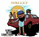 STALLEY -ALWAYS INTO SOMETHING FEAT TY DOLLA $IGN