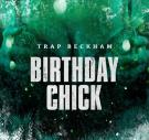 @TRAPBECKHAM -BIRTHDAY CHICK