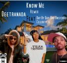 Deetranada Know Me remix feat Day By Day The Unsigned Celebrity's