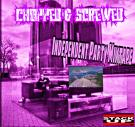 CHOPPED & SCREWED -INDEPENDENT PARTY MIXTAPE