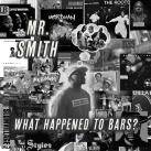 Mr. Smith-What Happened to Bars